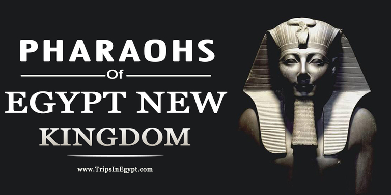 The New Kingdom Egypt Pharaohs